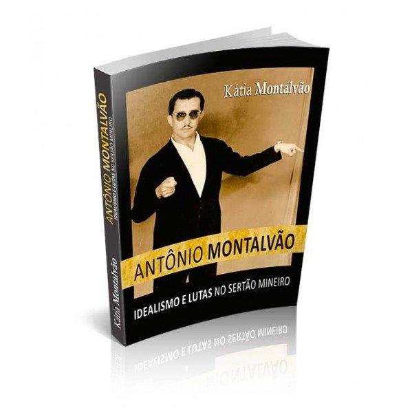 ANTÔNIO MONTALVÃO - IDEALISMO E LUTA NO SERTÃO MINEIRO