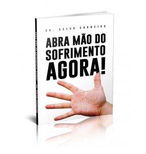 ABRA MÃO DO SOFRIMENTO AGORA!