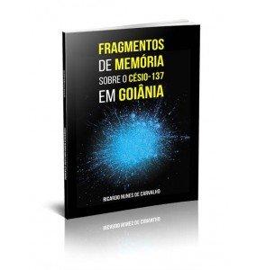 FRAGMENTOS DE MEMÓRIA SOBRE O CÉSIO-137 EM GOIÂNIA