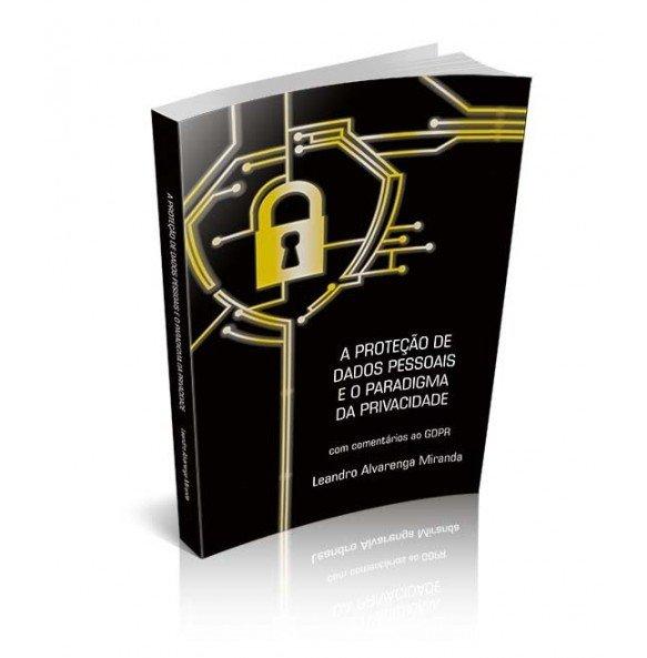 A PROTEÇÃO DE DADOS PESSOAIS E O PARADIGMA DA PRIVACIDADE