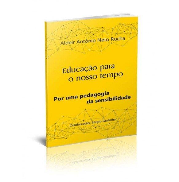 EDUCAÇÃO PARA O NOSSO TEMPO - POR UMA PEDAGOGIA DA SENSIBILIDADE