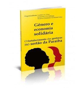 GÊNERO E ECONOMIA SOLIDÁRIA - O FORTALECIMENTO DAS GESTORAS NO SERTÃO DA PARAÍBA