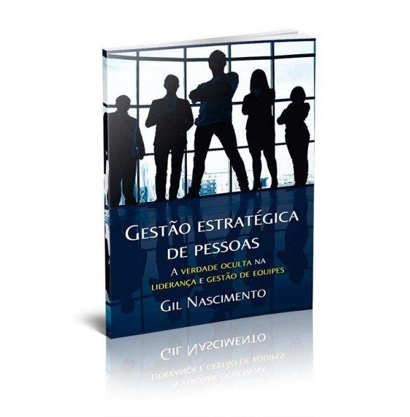 GESTÃO ESTRATÉGICA DE PESSOAS - A VERDADE OCULTA NA LIDERANÇA E GESTÃO DE EQUIPES