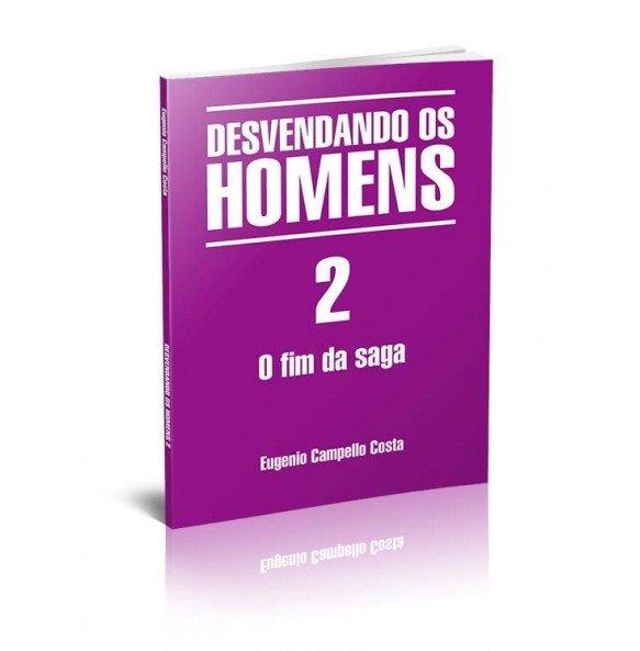 DESVENDANDO OS HOMENS 2 – O FIM DA SAGA