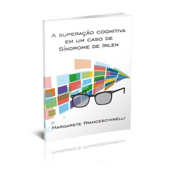 A SUPERAÇÃO COGNITIVA EM UM CASO DE SÍNDROME DE IRLEN