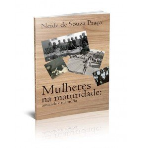 MULHERES NA MATURIDADE - AMIZADE E MEMÓRIA