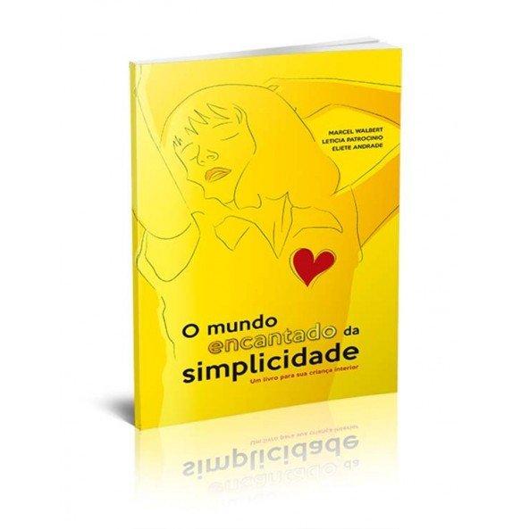 O MUNDO ENCANTADO DA SIMPLICIDADE - Um Livro Para Sua Criança Interior