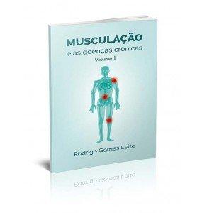 MUSCULAÇÃO e As Doenças Crônicas - Vol. I