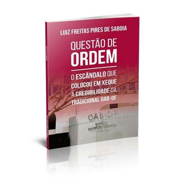 QUESTÃO DE ORDEM - O ESCÂNDALO QUE COLOCOU EM XEQUE A CREDIBILIDADE DA TRADICIONAL OAB-DF