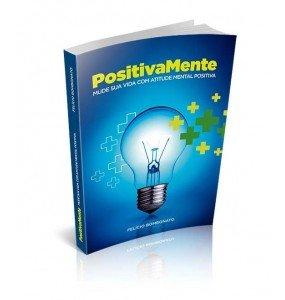 POSITIVAMENTE – Mude Sua Vida Com Atitude Mental Positiva