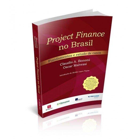 PROJECT FINANCE NO BRASIL – FUNDAMENTOS E ESTUDO DE CASOS