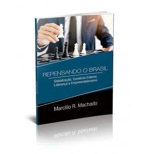 REPENSANDO O BRASIL - GLOBALIZAÇÃO, COMÉRCIO EXTERIOR, LIDERANÇA E EMPREENDEDORISMO