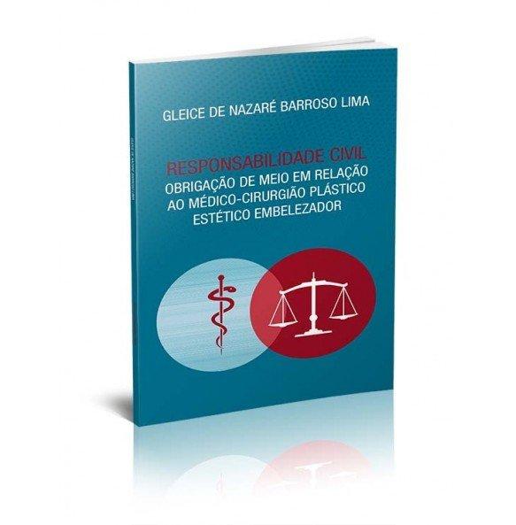 RESPONSABILIDADE CIVIL - OBRIGAÇÃO DE MEIO EM RELAÇÃO AO MÉDICO-CIRURGIÃO PLÁSTICO ESTÉTICO EMBELEZADOR