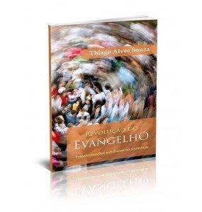 REVOLUÇÃO DO EVANGELHO – TRANSFORMAÇÕES COTIDIANAS NA SOCIEDADE