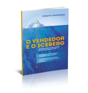 O VENDEDOR E O ICEBERG: GUIA PRÁTICO E ESTRATÉGICO DE VENDAS CONSULTIVAS