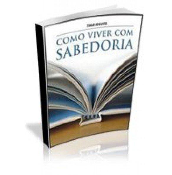 COMO VIVER COM SABEDORIA