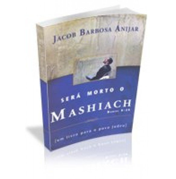 SERÁ MORTO O MASHIACH