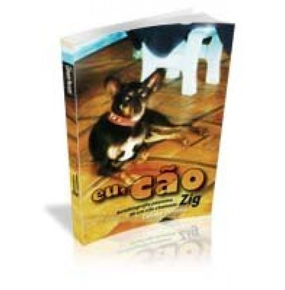 EU, CÃO Autobiografia póstuma de um cão chamado Zig