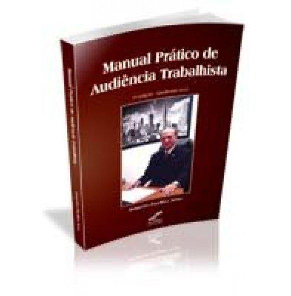 MANUAL PRÁTICO DE AUDIÊNCIA TRABALHISTA 2ª Edição – Atualizada 2010