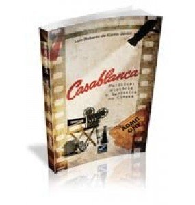 Casablanca - Política, História e Semiótica no Cinema