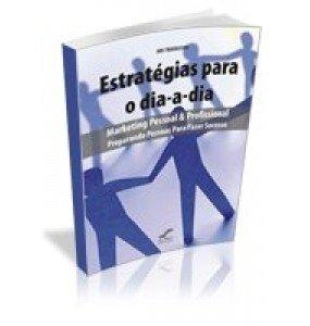 ESTRATÉGIAS PARA O DIA-A-DIA Marketing Pessoal & Profissional Preparando Pessoas Para Fazer Sucesso