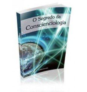 O Segredo da Conscienciologia - ESGOTADO