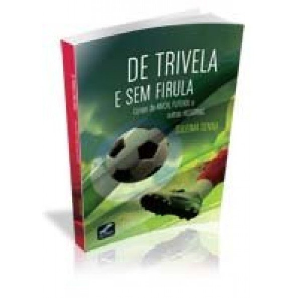 DE TRIVELA E SEM FIRULA Cenas de Amor, Futebol e outras Histórias