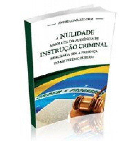 A NULIDADE ABSOLUTA DA AUDIÊNCIA DE INSTRUÇÃO CRIMINAL REALIZADA SEM A PRESENÇA DO MINISTÉRIO PUBLICO