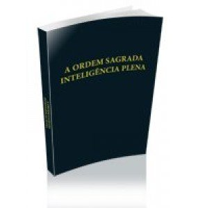 A ORDEM  SAGRADA  INTELIGÊNCIA PLENA