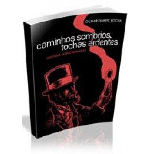 CAMINHOS SOMBRIOS, TOCHAS ARDENTES