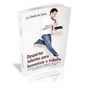 DESPERTAR TALENTOS PARA HUMANIZAR O TRABALHO