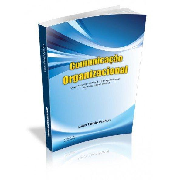 COMUNICAÇÃO ORGANIZACIONAL O sucesso do acaso e o planejamento na empresa pós- moderna
