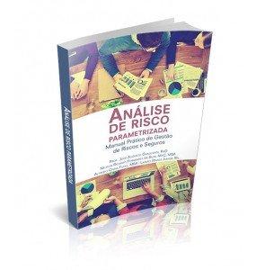 ANÁLISE DE RISCO PARAMETRIZADA Manual Prático de Gestão de Riscos e Seguros