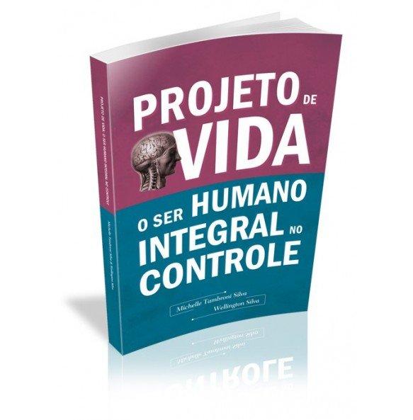 PROJETO DE VIDA O SER HUMANO INTEGRAL NO CONTROLE