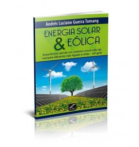 ENERGIA SOLAR & EÓLICA Experiência real de um sistema construído de maneira eficiente não ligado à rede – off-grid