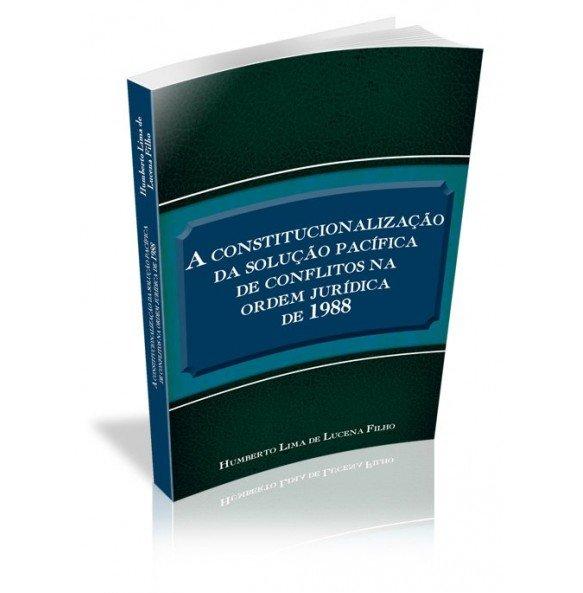 A CONSTITUCIONALIZAÇÃO DA SOLUÇÃO PACÍFICA DE CONFLITOS NA ORDEM JURÍDICA DE 1988