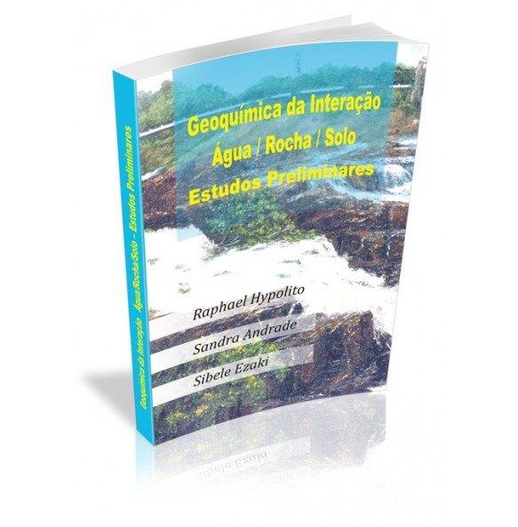 GEOQUÍMICA DA INTERAÇÃO / ÁGUA / ROCHA / ROCHA /SOLO ESTUDOS PRELIMINARES - INDISPONÍVEL