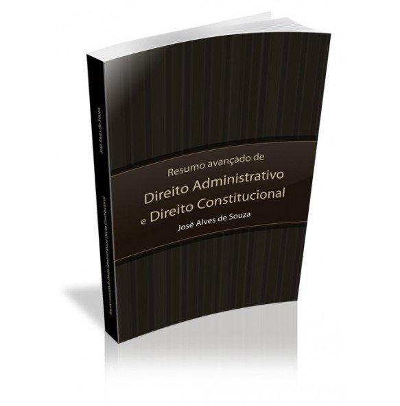 RESUMO AVANÇADO DE DIREITO ADMINISTRATIVO E DIREITO CONSTITUCIONAL
