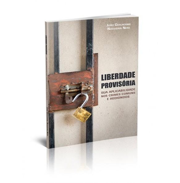 LIBERDADE PROVISÓRIA Sua Aplicabilidade nos Crimes Comuns e Hediondos
