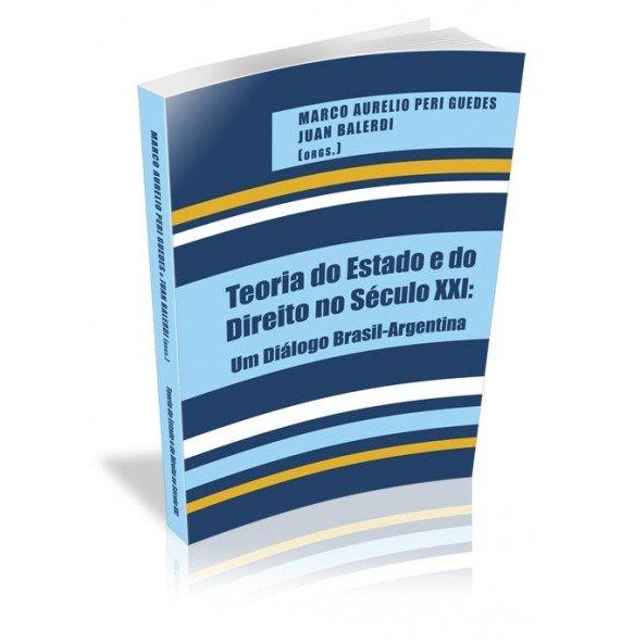 TEORIA DO ESTADO E DO DIREITO NO SÉCULO XXI: Um Diálogo Brasil- Argentina