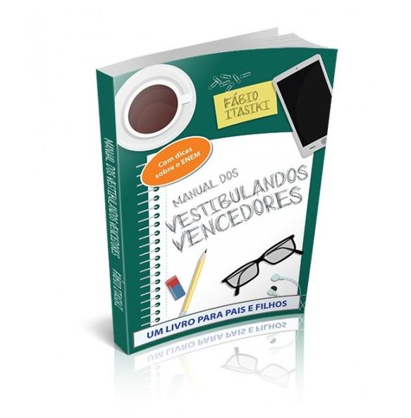 MANUAL DOS VESTIBULANDOS VENCEDORES – Um manual para Pais e Filhos