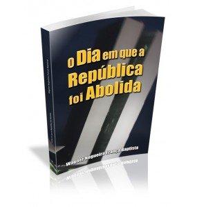 O DIA EM QUE A REPÚBLICA FOI ABOLIDA