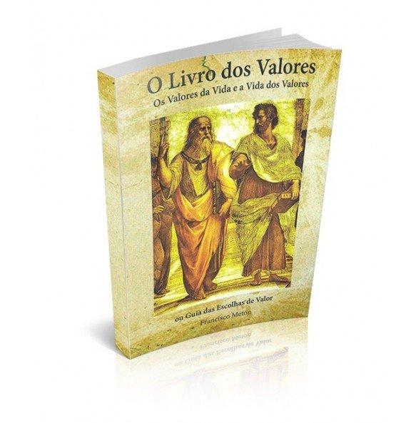 O LIVRO DOS VALORES Os Valores da Vida e a Vida dos Valores ou Guia das Escolhas de Valor
