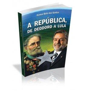A REPÚBLICA, DE DEODORO A LULA