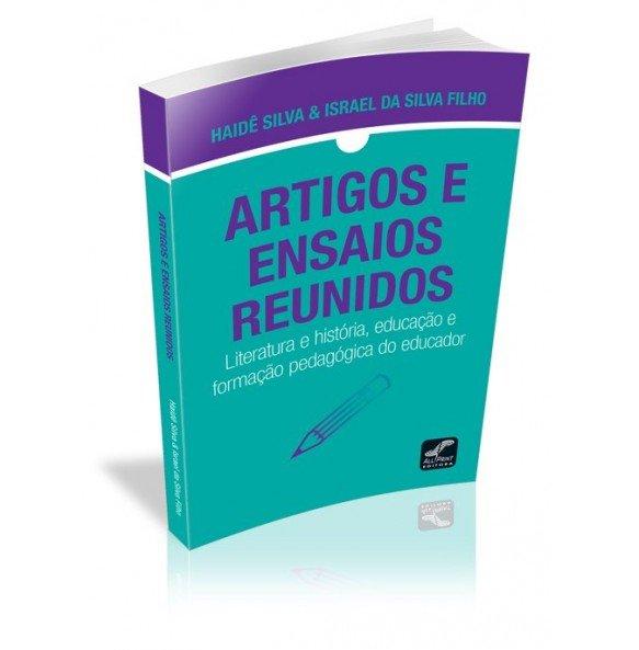 ARTIGOS E ENSAIOS REUNIDOS Literatura e história, educação e formação pedagógica do educador