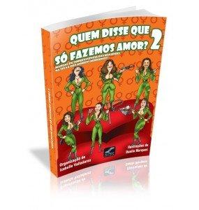 QUEM DISSE QUE SÓ FAZEMOS AMOR? 2 Manual de Sobrevivência das Mulheres na Selva dos Homens Modernos!