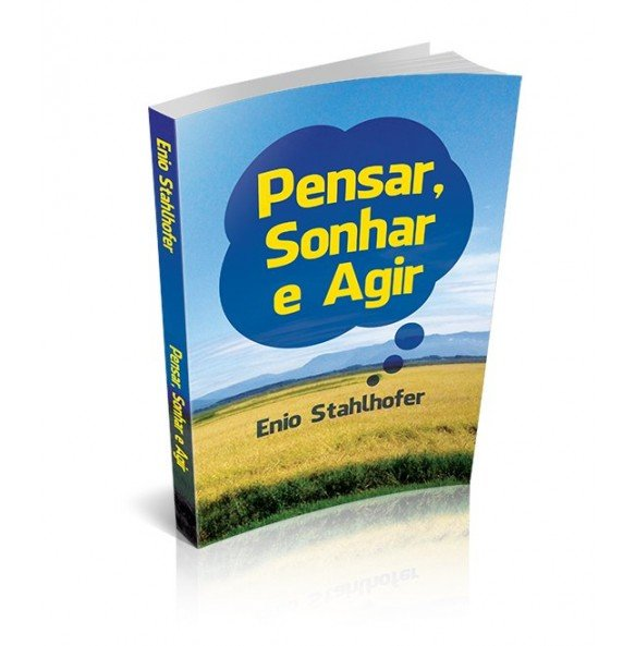 PENSAR, SONHAR E AGIR