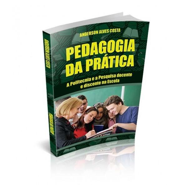 PEDAGOGIA DA PRÁTICA, A Politecnia e a Pesquisa docente e discente na Escola