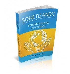 SONETIZANDO SONETOS E POESIAS DE COTIDIANO