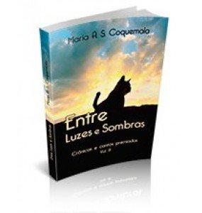 ENTRE LUZES E SOMBRAS Crônicas e contos premiados Vol.III